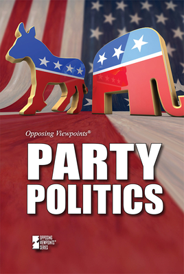 Party Politics (Opposing Viewpoints) Cover Image