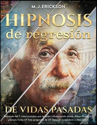 Hipnosis de regresión de vidas pasadas: Recuerda las 7 vidas pasadas que te están influenciando ahora. Albert Einstein... ¿Quizás fuiste tú? Este prog Cover Image