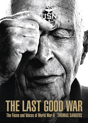 The Last Good War: The Faces and Voices of World War II Cover Image