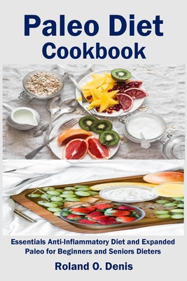 Paleo Diet Cookbook: Essentials Anti-Inflammatory Diet and Expanded Paleo for Beginners and Seniors Dieters Cover Image