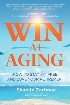 Win at Aging: How to Stay Fit, Free, and Love Your Retirement Cover Image