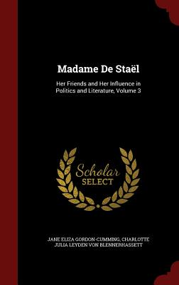 Madame de Stael: Her Friends and Her Influence in Politics and Literature, Volume 3 Cover Image