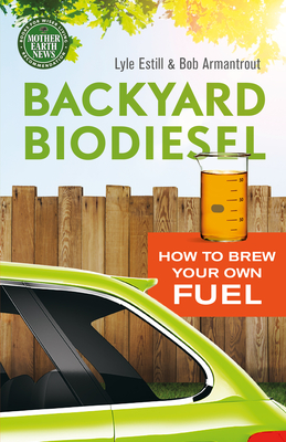 Backyard Biodiesel: How to Brew Your Own Fuel Cover Image