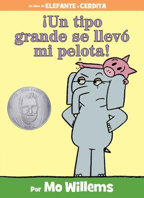 ¡Un tipo grande se llevó mi pelota! (Spanish Edition) (An Elephant and Piggie Book) Cover Image