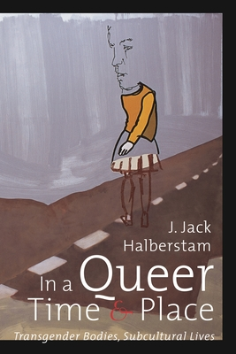 In a Queer Time and Place: Transgender Bodies, Subcultural Lives (Sexual Cultures) Cover Image