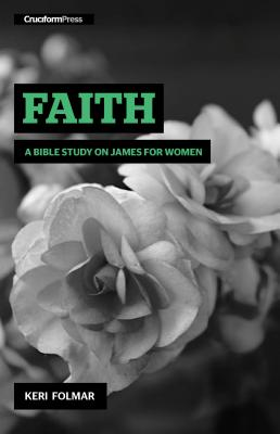 Faith: A Bible Study on James for Women Cover Image