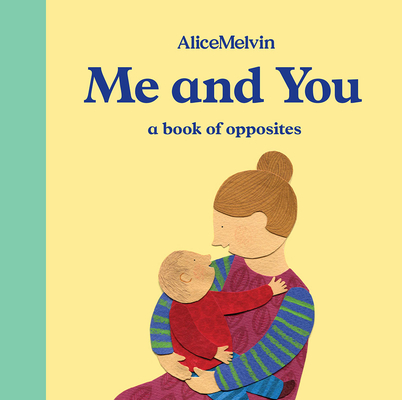 The World of Alice Melvin: Me and You: A Book of Opposites Cover Image