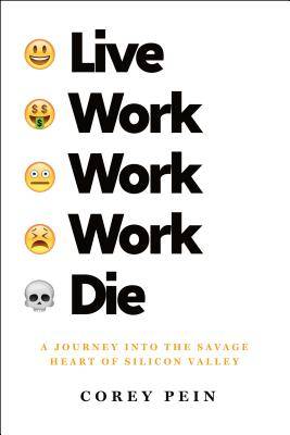Live Work Work Work Die: A Journey Into the Savage Heart of Silicon Valley Cover Image