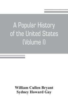 A popular history of the United States, from the first discovery of the western hemisphere by the Northmen, to the end of the civil war. Preceded by a cover