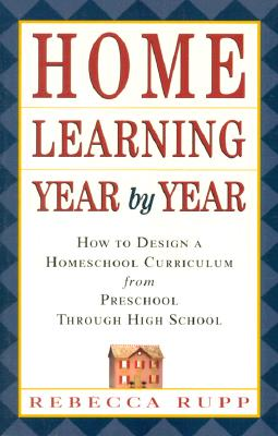 Home Learning Year by Year: How to Design a Homeschool Curriculum from Preschool Through High School Cover Image