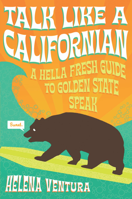 Talk Like a Californian: A Hella Fresh Guide to Golden State Speak Cover Image