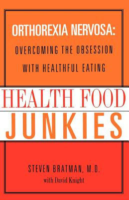 Health Food Junkies: The Rise of Orthorexia Nervosa - The Health Food Eating Disorder Cover Image