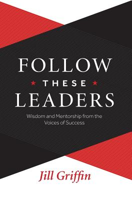 Follow These Leaders: Wisdom and Mentorship from the Voices of Success Cover Image