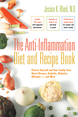 The Anti-Inflammation Diet and Recipe Book: Protect Yourself and Your Family from Heart Disease, Arthritis, Diabetes, Allergies - And More Cover Image