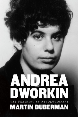 Andrea Dworkin: The Feminist as Revolutionary Cover Image