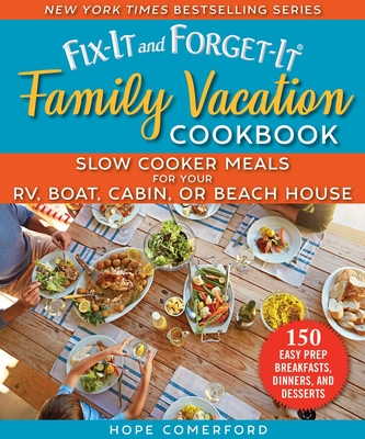 Fix-It and Forget-It Family Vacation Cookbook: Slow Cooker Meals for Your RV, Boat, Cabin, or Beach House Cover Image