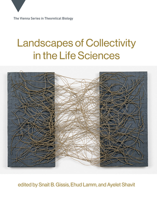 Cover for Landscapes of Collectivity in the Life Sciences (Vienna Series in Theoretical Biology #20)
