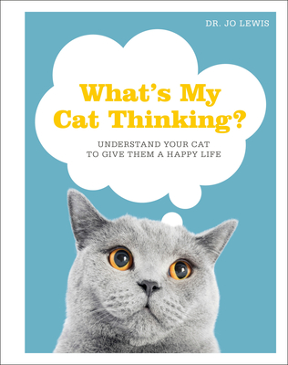 What's My Cat Thinking?: Understand Your Cat to Give Them a Happy Life Cover Image