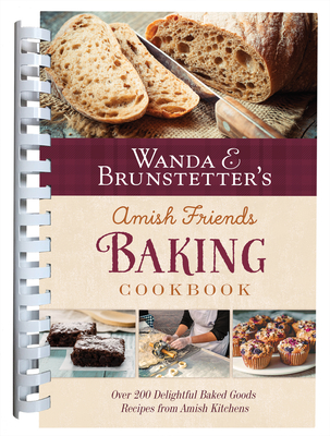 Wanda E. Brunstetter's Amish Friends Baking Cookbook: Over 200 Delightful Baked Goods Recipes from Amish Kitchens Cover Image