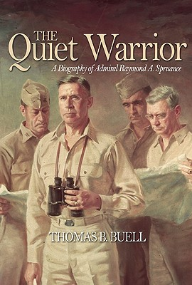 The Quiet Warrior: A Biography of Admiral Raymond A. Spruance (Classics of Naval Literature) Cover Image
