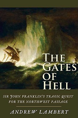 The Gates of Hell: Sir John Franklin's Tragic Quest for the North West Passage Cover Image