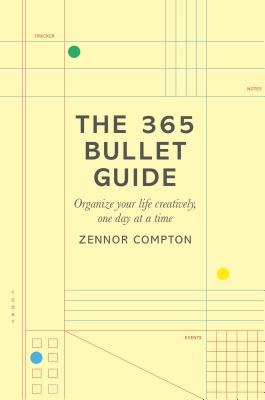 The 365 Bullet Guide: Organize Your Life Creatively, One Day at a Time Cover Image