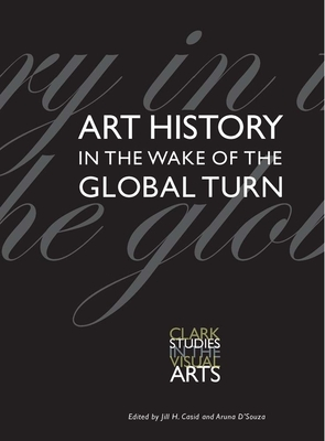 Art History in the Wake of the Global Turn (Clark Studies in the Visual Arts) Cover Image