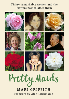 Pretty Maids: Thirty Remarkable Women and the Flowers Named After Them Cover Image