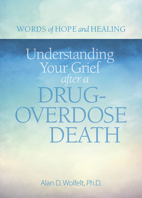 Understanding Your Grief after a Drug-Overdose Death (Words of Hope and Healing) Cover Image