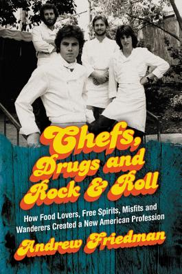 Chefs, Drugs and Rock & Roll: How Food Lovers, Free Spirits, Misfits and Wanderers Created a New American Profession Cover Image