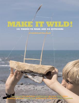 Make it Wild!: 101 Things to Make and Do Outdoors Cover Image