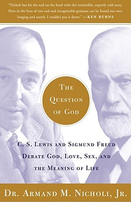 The Question of God: C.S. Lewis and Sigmund Freud Debate God, Love, Sex, and the Meaning of Life Cover Image