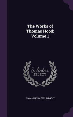 Cover for The Works of Thomas Hood; Volume 1