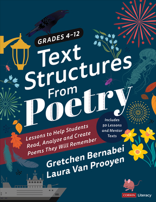 Text Structures from Poetry, Grades 4-12: Lessons to Help Students Read, Analyze, and Create Poems They Will Remember (Corwin Literacy) Cover Image