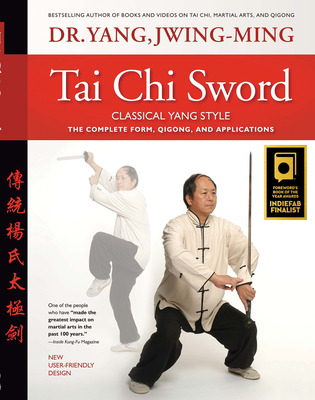 Tai Chi Sword Classical Yang Style: The Complete Form, Qigong, and Applications Cover Image