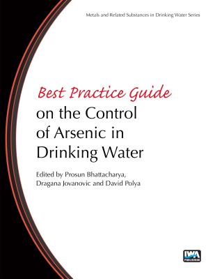 Best Practice Guide on the Control of Arsenic in Drinking Water (Best Practice Guides on Metals and Related Substances in Dri) Cover Image