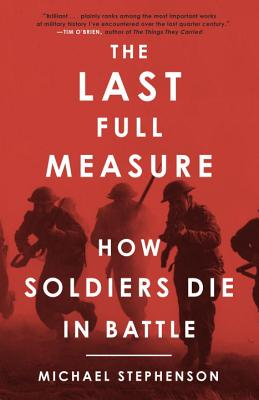 The Last Full Measure: How Soldiers Die in Battle Cover Image