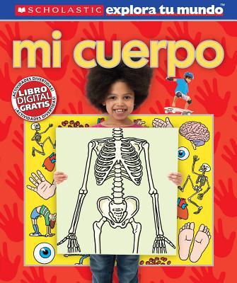 Scholastic explora tu mundo: Mi cuerpo: (Spanish language edition of Scholastic Discover More: My Body) Cover Image