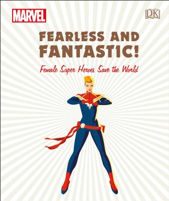 Marvel Fearless and Fantastic! Female Super Heroes Save the World! by Sam Maggs, Ruth Amos, and Emma Grange