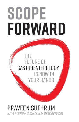 Scope Forward: The Future of Gastroenterology Is Now in Your Hands Cover Image