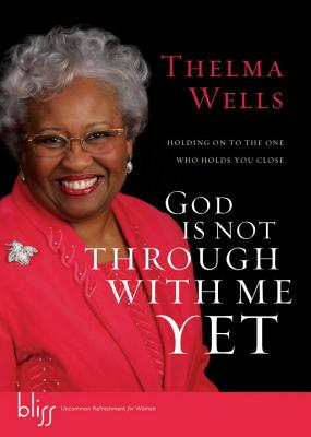God Is Not Through with Me Yet: Holding on to the One Who Holds You Close Cover Image