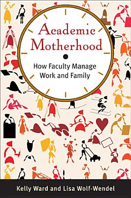 Academic Motherhood: How Faculty Manage Work and Family Cover Image