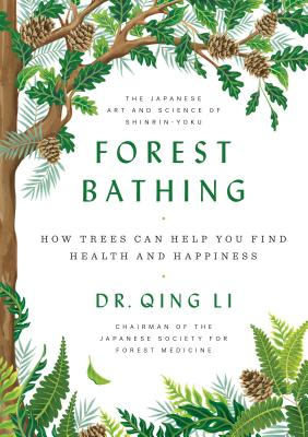 Forest Bathing: How Trees Can Help You Find Health and Happiness Cover Image