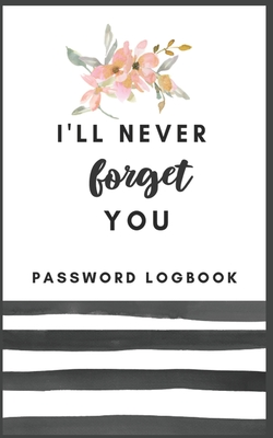 Password Book I'll Never Forget You: Internet Address & Password Logbook: Keep track of: usernames, Wifi Passwords, Web Addresses in one easy & organi Cover Image