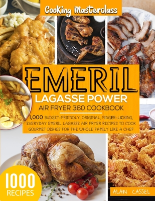 Emeril Lagasse Power Air Fryer 360 Cookbook: -Cooking Masterclass-1000 Budget-Friendly, Original, Fіngеr-Lісkіng, Everyd Cover Image