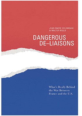 Dangerous De-Liaisons: What's Really Behind the War between France and the U.S. Cover Image