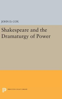 Shakespeare and the Dramaturgy of Power (Princeton Legacy Library #967) Cover Image