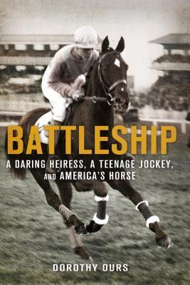 Battleship: A Daring Heiress, a Teenage Jockey, and America's Horse: A Daring Heiress, A Teenage Jockey, and America's Horse Cover Image