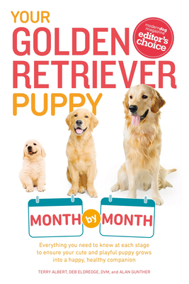 Your Golden Retriever Puppy Month by Month: Everything You Need to Know at Each Stage to Ensure Your Cute and Playful Puppy (Your Puppy Month by Month) Cover Image