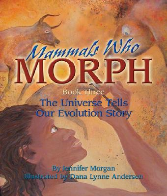 Mammals Who Morph: The Universe Tells Our Evolution Story: Book 3 (Sharing Nature with Children Books) Cover Image